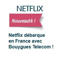 Nouveauté : Netflix dispo en France et chez Bouygues Telecom
