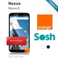Le Google Nexus 6 bientôt disponible chez Orange et sa marque Low Cost Sosh !